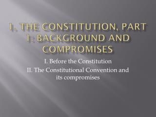 1. The constitution, part 1: background and compromises