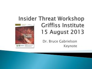 Insider Threat  Workshop Griffiss  Institute 15 August 2013