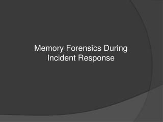 Memory Forensics During Incident Response