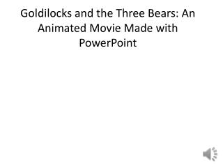 Goldilocks and the Three Bears: An Animated Movie Made with PowerPoint