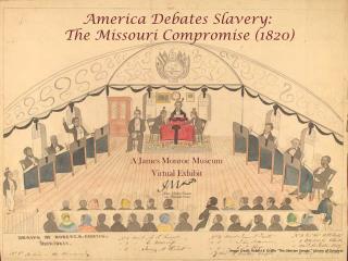 America Debates Slavery : The Missouri Compromise (1820)