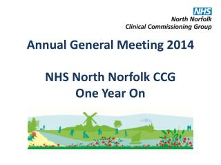 Annual General Meeting 2014 NHS  North  Norfolk  CCG  One  Year On