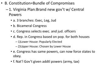 B. Constitution=Bundle of Compromises 1. Virginia Plan:Brand new gov't w/ Central Powers