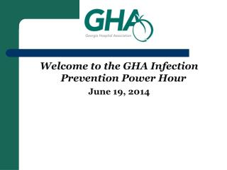 Welcome to the GHA Infection Prevention Power Hour June 19, 2014