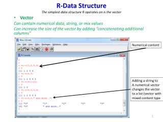 R-Data Structure The simplest data structure R operates on is the vector