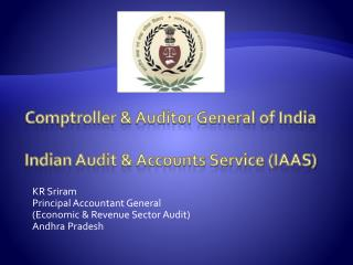Comptroller & Auditor General of India Indian Audit & Accounts Service (IAAS)