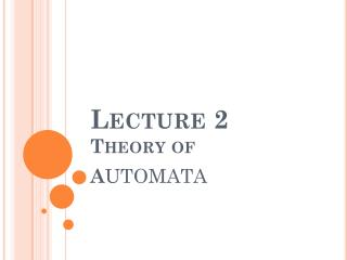 Lecture 2 Theory of A UTOMATA
