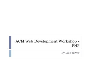 ACM Web Development Workshop - PHP