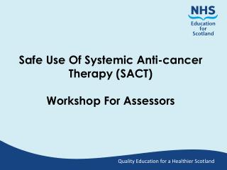 Safe Use Of Systemic Anti-cancer Therapy (SACT) Workshop  For Assessors