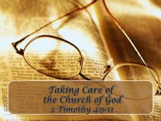 Taking Care of  the Church of God 2 Timothy 4:9-11