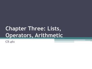 Chapter Three: Lists, Operators, Arithmetic
