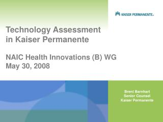 Technology Assessment  in Kaiser Permanente  NAIC Health Innovations B WG May 30, 2008