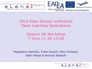 2012 Eden annual conference  Open Learning Generations Session A6 Workshop  7 June 11:30-13:00