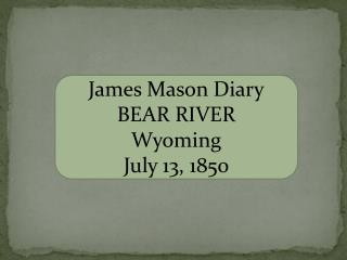 James Mason Diary BEAR RIVER Wyoming July 13,  1850