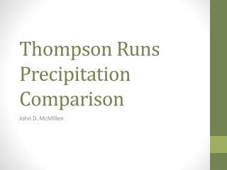 Thompson Runs Precipitation Comparison