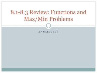 8.1-8.3 Review: Functions and Max/Min Problems