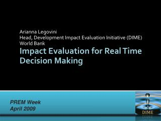 Arianna Legovini Head, Development Impact Evaluation Initiative (DIME) World Bank