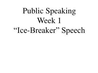 """Public Speaking Week 1 """"Ice-Breaker"""" Speech"""