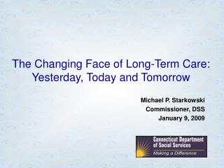 The Changing Face of Long-Term Care: Yesterday, Today and Tomorrow