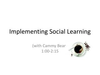 Implementing Social  Learning