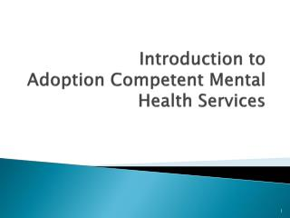 Introduction to  Adoption Competent Mental Health Services