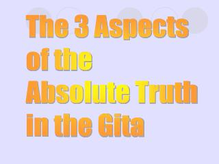 The 3 Aspects  of  the  Absolute  Truth  in  the Gita
