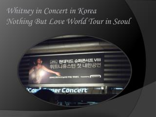 Whitney in Concert in Korea Nothing But Love World Tour in Seoul