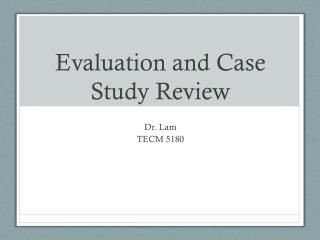 Evaluation and Case Study Review