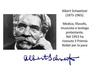 Albert Schweitzer nacque nel 1875 nell'Alta Alsazia (all'epoca faceva parte della Germania ).
