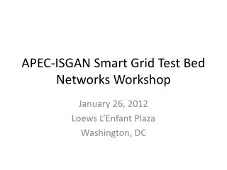 APEC-ISGAN Smart Grid Test Bed Networks Workshop