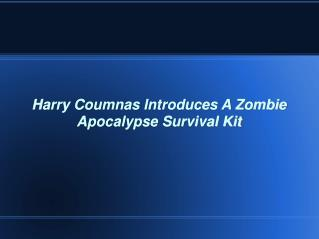 Harry Coumnas Introduces A Zombie Apocalypse Survival Kit