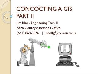 CONCOCTING A GIS PART II