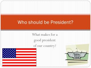 Who should be President?