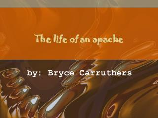 The life of an apache