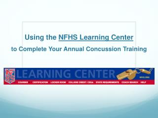 Using the  NFHS Learning Center  to Complete Your Annual Concussion Training