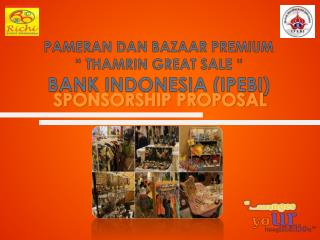 "PAMERAN DAN BAZAAR PREMIUM "" THAMRIN GREAT SALE "" BANK INDONESIA (IPEBI)"