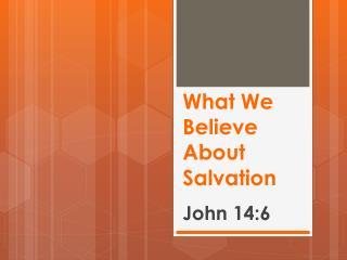 What We Believe About  Salvation