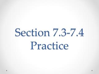 Section 7.3-7.4 Practice