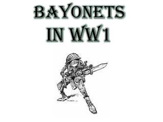 BAYONETS IN WW1