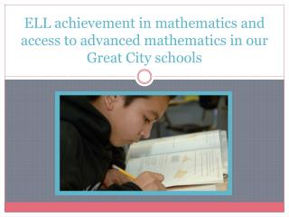 ELL achievement in mathematics and access to advanced mathematics in our Great  C ity schools