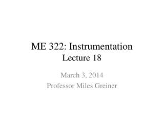 ME 322: Instrumentation Lecture 18