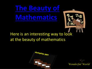Here is an interesting way to look at the beauty of mathematics