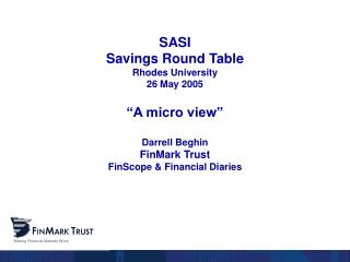 SASI Savings Round Table Rhodes University 26 May 2005   A micro view   Darrell Beghin FinMark Trust FinScope  Financial