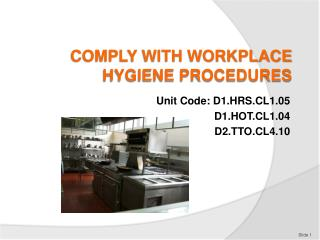 COMPLY WITH WORKPLACE HYGIENE PROCEDURES