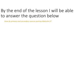 By the end of the lesson I will be able to answer the question below