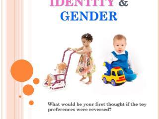 IDENTITY  &  GENDER
