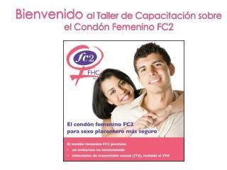 Bienvenido al  Taller de Capacitación sobre  el  Condón Femenino FC2