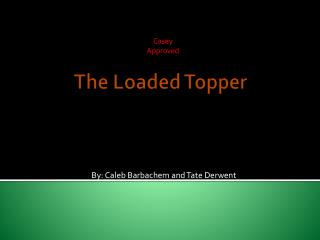 The Loaded Topper