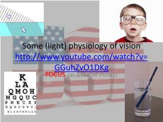 Some (light) physiology of  vision  youtube/watch?v=GGuhZvO1DKg