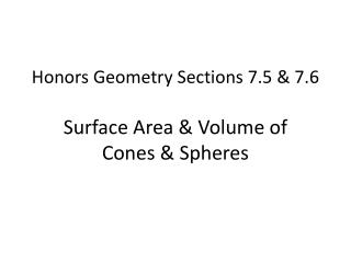 Honors Geometry Sections 7.5 &  7.6 Surface Area & Volume of  Cones  & Spheres